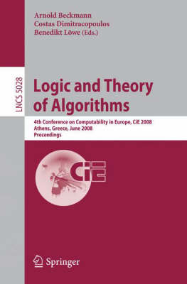 Logic and Theory of Algorithms: 4th Conference on Computability in Europe, CiE 2008 Athens, Greece, June 15-20, 2008, Proceedings