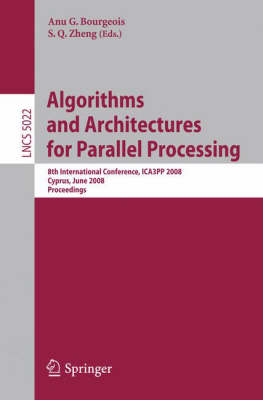 Algorithms and Architectures for Parallel Processing: 8th International Conference, ICA3PP 2008, Agia Napa, Cyprus, June 9-11, 2008, Proceedings