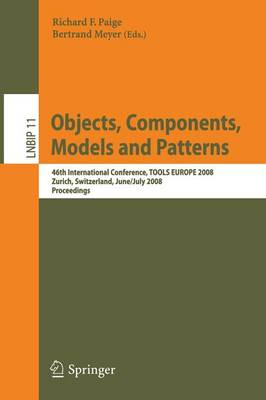 Objects, Components, Models and Patterns: 46th International Conference, TOOLS EUROPE 2008, Zurich, Switzerland, June 30-July 4, 2008, Proceedings