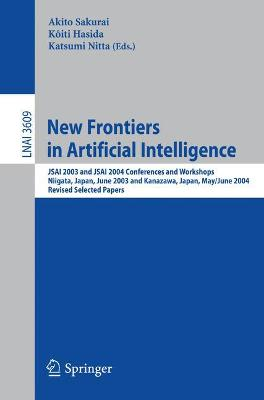 New Frontiers in Artificial Intelligence: JSAI 2003 and JSAI 2004 Conferences and Workshops, Niigata, Japan, June 23-27, 2003, Kanazawa, Japan, May 31-June 4, 2004, Revised Selected Papers
