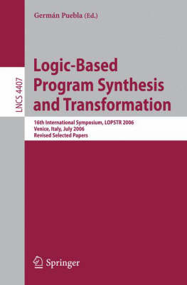 Logic-Based Program Synthesis and Transformation: 16th International Symposium, LOPSTR 2006, Venice, Italy, July 12-14, 2006, Revised Selected Papers