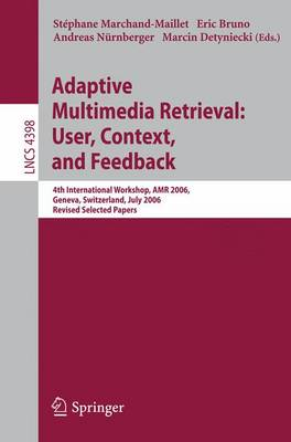 Adaptive Multimedia Retrieval:User, Context, and Feedback: 4th International Workshop, AMR 2006, Geneva, Switzerland, July, 27-28, 2006, Revised Selected Papers