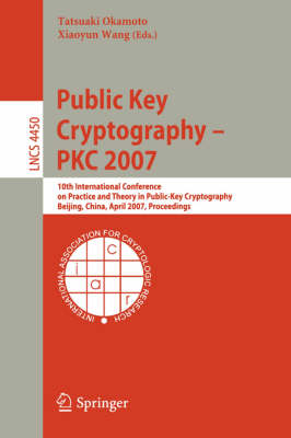 Public Key Cryptography - PKC 2007: 10th International Conference on Practice and Theory in Public-Key Cryptography, Beijing, China, April 16-20, 2007, Proceedings