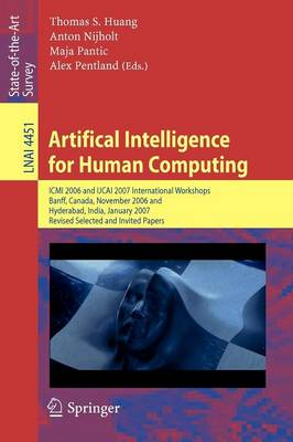 Artifical Intelligence for Human Computing: ICMI 2006 and IJCAI 2007 International Workshops, Banff, Canada, November 3, 2006 Hyderabad, India, January 6, 2007 Revised Selceted Papers