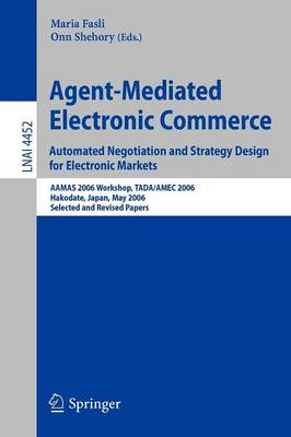 Agent-Mediated Electronic Commerce. Automated Negotiation and Strategy Design for Electronic Markets: Automated Negotiation and Strategy Design for Electronic Markets. AAMAS 2006 Workshop, TADA/AMEC 2006, Hakodate, Japan, May 9, 2006, Selected and Revised