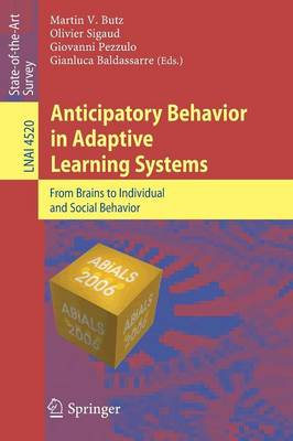 Anticipatory Behavior in Adaptive Learning Systems: From Brains to Individual and Social Behavior