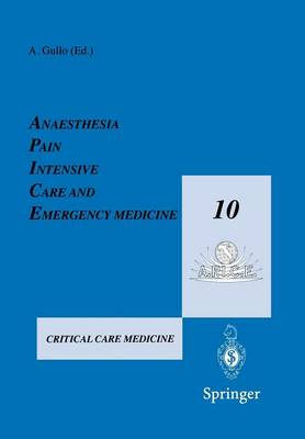 Anaesthesia, Pain, Intensive Care and Emergency Medicine - A.P.I.C.E.: Proceedings of the 10th Postgraduate Course in Critical Care Medicine Trieste, Italy - November 13-19, 1995