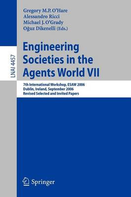 Engineering Societies in the Agents World VII: 7th International Workshop, ESAW 2006 Dublin, Ireland, September 6-8, 2006 Revised Selected and Invited Papers