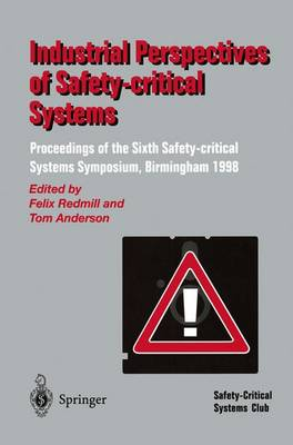 Industrial Perspectives of Safety-critical Systems: Proceedings of the Sixth Safety-critical Systems Symposium, Birmingham 1998