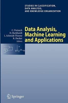 Data Analysis, Machine Learning and Applications: Proceedings of the 31st Annual Conference of the Gesellschaft fur Klassifikation e.V., Albert-Ludwigs-Universitat Freiburg, March 7-9, 2007