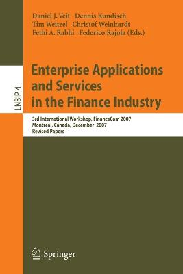 Enterprise Applications and Services in the Finance Industry: 3rd International Workshop, FinanceCom 2007, Montreal, Canada, December 8, 2007, Revised Papers