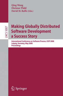 Making Globally Distributed Software Development a Success Story: International Conference on Software Process, ICSP 2008 Leipzig, Germany, May 10-11, 2008, Proceedings