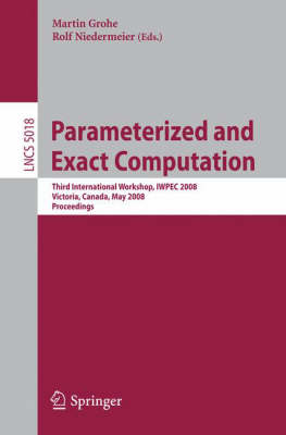 Parameterized and Exact Computation: Third International Workshop, IWPEC 2008, Victoria, Canada, May 14-16, 2008, Proceedings