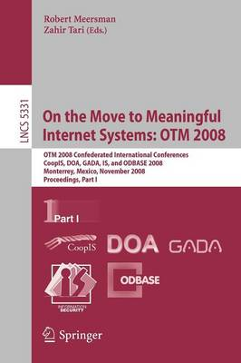 On the Move to Meaningful Internet Systems: OTM 2008: OTM Confederated International Conferences, CoopIS, DOA, GADA, IS, and ODBASE 2008, Monterrey, Mexico, November 9-14, 2008 Proceedings, Part I