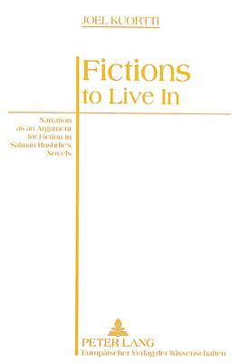 Fictions to Live in: Narration as an Argument for Fiction in Salman Rushdie's Novels