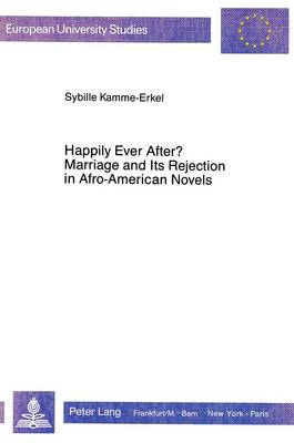 Happily Ever After?: Marriage and Its Rejection in Afro-American Novels