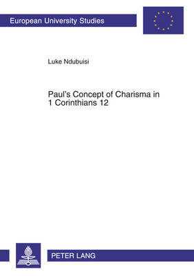 Paul's Concept of Charisma in 1 Corinthians 12: With Emphasis on Nigerian Charismatic Movement