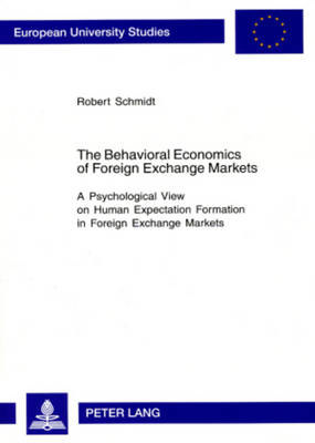 The Behavioral Economics of Foreign Exchange Markets: A Psychological View on Human Expectation Formation in Foreign Exchange Markets