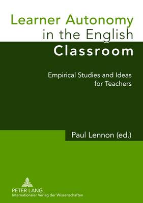 Learner Autonomy in the English Classroom: Empirical Studies and Ideas for Teachers