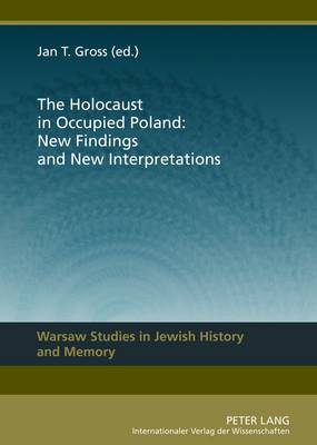The Holocaust in Occupied Poland: New Findings and New Interpretations