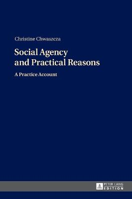 Social Agency and Practical Reasons: A Practice Account