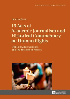 13 Acts of Academic Journalism and Historical Commentary on Human Rights: Opinions, Interventions and the Torsions of Politics