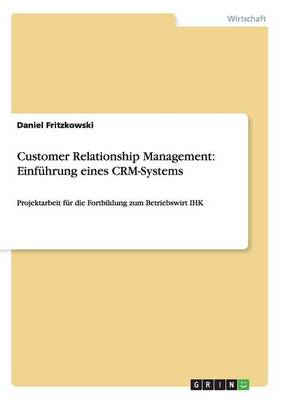 Customer Relationship Management: Einfuhrung Eines Crm-Systems