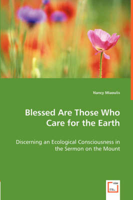 Blessed Are Those Who Care for the Earth - Discerning an Ecological Consciousness in the Sermon on the Mount