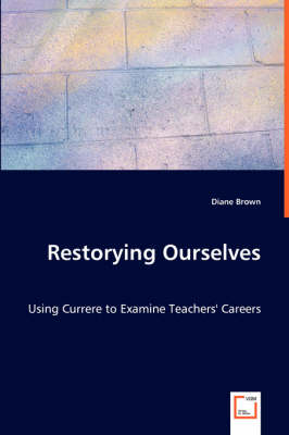 Restorying Ourselves - Using Currere to Examine Teachers' Careers