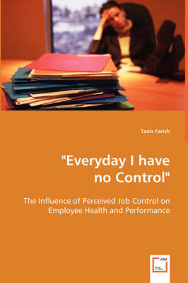 Everyday I Have No Control: The Influence of Perceived Job Control on Employee Health and Performance