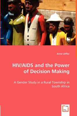 HIV/AIDS and the Power of Decision Making - A Gender Study in a Rural Township in South Africa