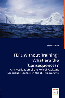 Tefl Without Training: What Are the Consequences? - An Investigation of the Role of Assistant Language Teachers on the Jet Programme