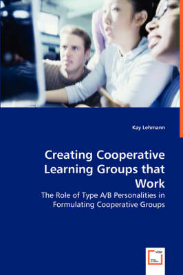 Creating Cooperative Learning Groups That Work - The Role of Type A/B Personalities in Formulating Cooperative Groups