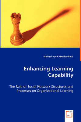 Enhancing Learning Capability - The Role of Social Network Structures and Processes on Organizational Learning