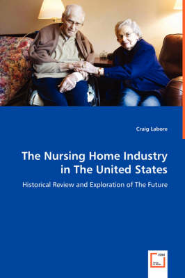 The Nursing Home Industry in the United States - Historical Review and Exploration of the Future
