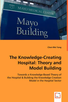 The Knowledge-Creating Hospital: Theory and Model Building
