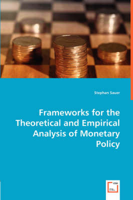 Frameworks for the Theoretical and Empirical Analysis of Monetary Policy