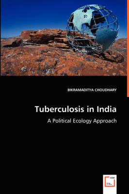 Tuberculosis in India - A Political Ecology Approach