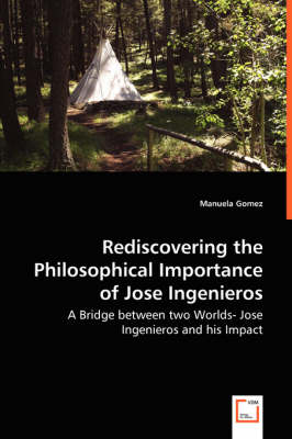 Rediscovering the Philosophical Importance of Jose Ingenieros - A Bridge Between Two Worlds- Jose Ingenieros and His Impact