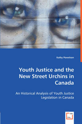 Youth Justice and the New Street Urchins in Canada
