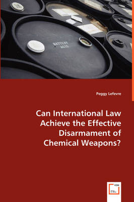 Can International Law Achieve the Effective Disarmament of Chemical Weapons