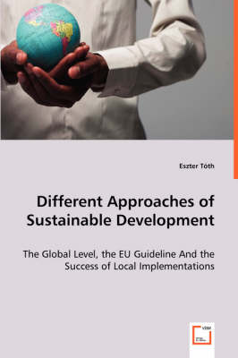Different Approaches of Sustainable Development - The Global Level, the Eu Guideline and the Success of Local Implementations