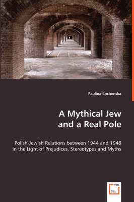 A Mythical Jew and a Real Pole - Polish-Jewish Relations Between 1944 and 1948 in the Light of Prejudices, Stereotypes and Myths