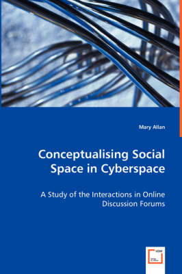 Conceptualising Social Space in Cyberspace - A Study of the Interactions in Online Discussion Forums