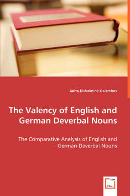 The Valency of English and German Deverbal Nouns - The Comparative Analysis of English and German Deverbal Nouns