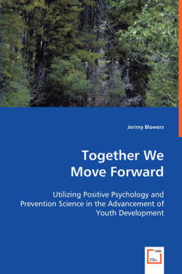 Together We Move Forward: Utilizing Positive Psychology and Prevention Science in the Advancement of Youth Development
