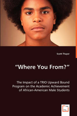Where You From? - The Impact of a Trio Upward Bound Program on the Academic Achievement of African-American Male Students