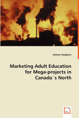 Marketing Adult Education for Mega-Projects in Canadas North