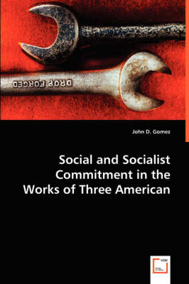 Social and Socialist Commitment in the Works of Three American Authors
