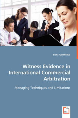 Witness Evidence in International Commercial Arbitration